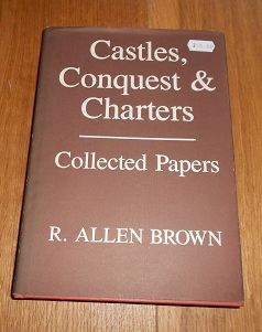 Allen Brown, R. - Castles, Conquest & Charters