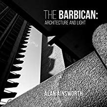 The Barbican: Architecture & Light - Alan Ainsworth
